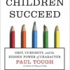 Success in Children: Grit, Curiosity, And The Hidden Power Of Character